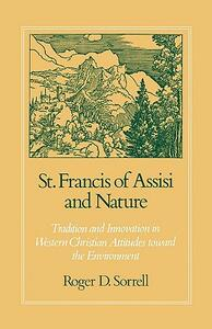 St. Francis of Assisi and Nature: Tradition and Innovation in Western Christian Attitudes toward the Environment - Roger D. Sorrell - cover