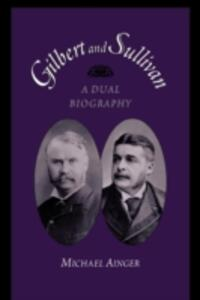 Gilbert and Sullivan: A Dual Biography - Michael Ainger - cover