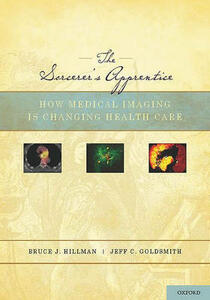 The Sorcerer's Apprentice: How Medical Imaging Is Changing Health Care - Bruce Hillman,Jeff Goldsmith - cover