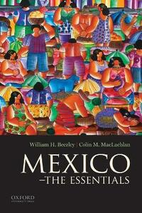 Mexico: The Essentials - William H Beezley,Colin M MacLachlan - cover