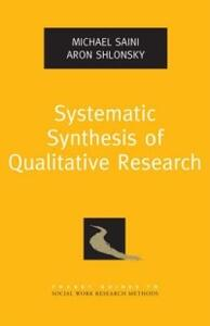 Systematic Synthesis of Qualitative Research - Michael A. Saini,Aron Shlonsky - cover