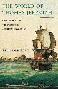 The World of Thomas Jeremiah: Charles Town on the Eve of the American Revolution - William R. Ryan - cover