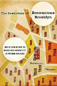 The Invention of Brownstone Brooklyn: Gentrification and the Search for Authenticity in Postwar New York - Suleiman Osman - cover