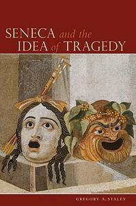 Seneca and the Idea of Tragedy - Gregory A. Staley - cover