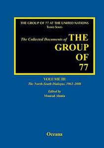 The Collected Documents of the Group of 77, Volume III The North-South Dialogue, 1963-2008 - cover