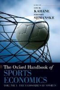The Oxford Handbook of Sports Economics Volume 1: The Economics of Sports - cover