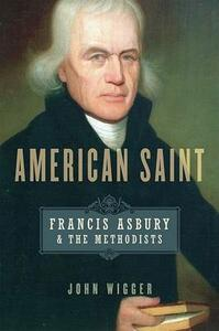 American Saint: Francis Asbury and the Methodists - John Wigger - cover