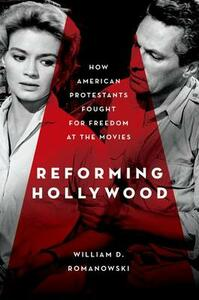 Reforming Hollywood: How American Protestants Fought for Freedom at the Movies - William D. Romanowski - cover