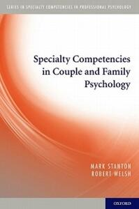 Specialty Competencies in Couple and Family Psychology - Mark Stanton,Robert K. Welsh - cover