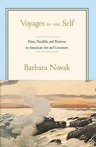 Voyages of the Self: Pairs, Parallels and Patterns in American Art and Literature - Barbara V. Novak - cover