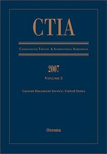 Ctia Consolidated Treaties and International Agreements 2007 Volume 5 Issued February 2009 - cover