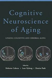 Cognitive Neuroscience of Aging: Linking Cognitive and Cerebral Aging - cover