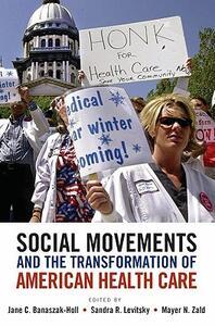 Social Movements and the Transformation of American Health Care - Jane Banaszak-Holl,Sandra R. Levitsky,Mayer N. Zald - cover