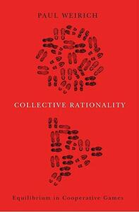 Collective Rationality: Equilibrium in Cooperative Games - Paul Weirich - cover