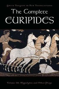 The Complete Euripides: Volume III: Hippolytos and Other Plays - cover