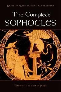 The Complete Sophocles: Volume I: The Theban Plays - cover