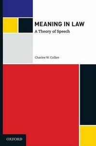 Meaning in Law: A Theory of Speech - Charles W. Collier - cover