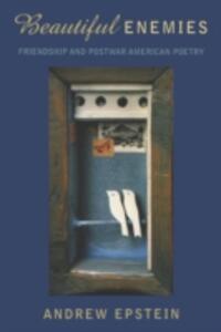 Beautiful Enemies Friendship and Postwar American Poetry - Andrew Epstein - cover