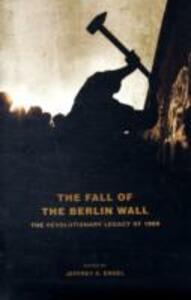 The Fall of the Berlin Wall: The Revolutionary Legacy of 1989 - cover