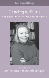 Dancing with Iris: The Philosophy of Iris Marios Young - cover