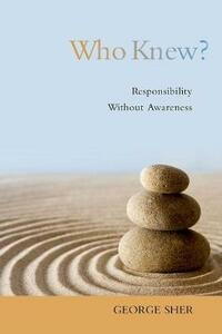Who Knew?: Responsibility Without Awareness - George Sher - cover