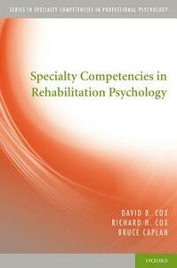 Specialty Competencies in Rehabilitation Psychology - David R. Cox,Richard H. Cox,Bruce Caplan - cover