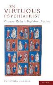 The Virtuous Psychiatrist: Character Ethics in Psychiatric Practice - Jennifer Radden,John Sadler - cover