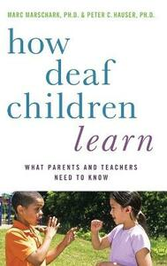 How Deaf Children Learn: What Parents and Teachers Need to Know - Marc Marschark,Peter C. Hauser - cover