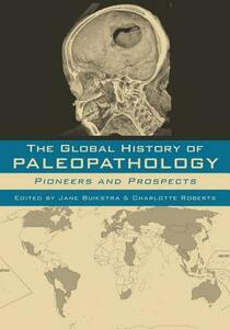 The Global History of Paleopathology: Pioneers and Prospects - cover