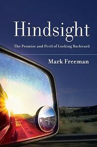 Hindsight: The Promise and Peril of Looking Backward - Mark Freeman - cover