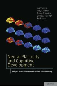 Neural Plasticity and Cognitive Development: Insights from Children with Perinatal Brain Injury - Joan Stiles,Judy Snitzer Reilly,Susan Cohen Levine - cover