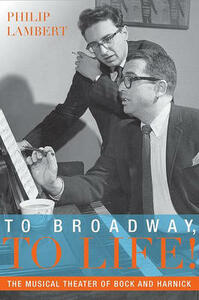 To Broadway, To Life!: The Musical Theater of Bock and Harnick - Philip Lambert - cover