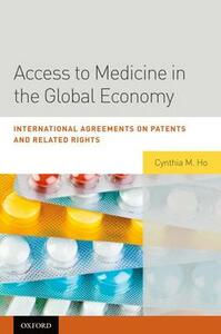 Access to Medicine in the Global Economy: International Agreements on Patents and Related Rights - Cynthia Ho - cover