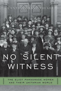 No Silent Witness: Three Generations of Unitarian Wives and Daughters - Cynthia Tucker - cover