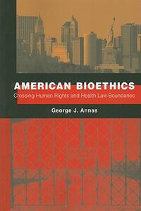 American Bioethics: Crossing Human Rights and Health Law Boundaries - George J. Annas - cover