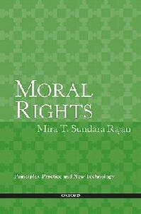 Moral Rights: Principles, Practice and New Technology - Mira T. Sundara Rajan - cover