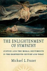 The Enlightenment of Sympathy: Justice and the Moral Sentiments in the Eighteenth Century and Today - Michael L. Frazer - cover