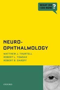 Neuro-Ophthalmology - Matthew J. Thurtell,Robert L. Tomsak,Robert B. Daroff - cover