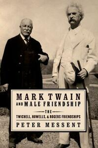 Mark Twain and Male Friendship: The Twichell, Howells, and Rogers Friendships - Peter Messent - cover