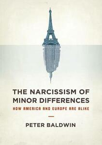 The Narcissism of Minor Differences: How Europe and America are Alike - Peter Baldwin - cover