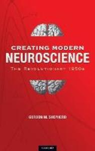 Creating Modern Neuroscience: The Revolutionary 1950s - Gordon M. Shepherd - cover