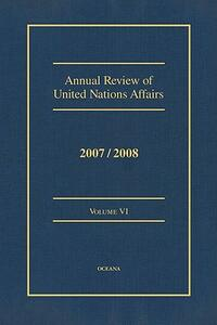 Annual Review of United Nations Affairs 2007/2008 Volume 6 - Joachim W Muller - cover