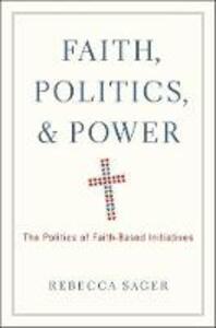 Faith, Politics, and Power: The Politics of Faith-Based Initiatives - Rebecca Sager - cover