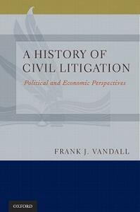 A History of Civil Litigation: Political and Economic Perspectives - Frank J. Vandall - cover
