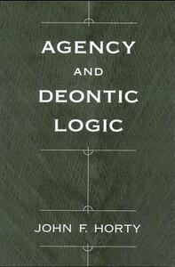 Agency and Deontic Logic - John F. Horty - cover