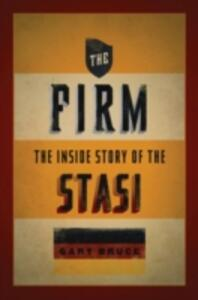 The Firm: The Inside Story of the Stasi - Gary Bruce - cover