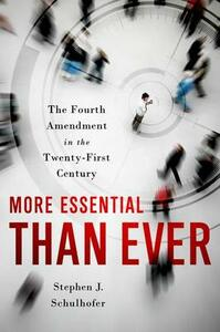 More Essential than Ever: The Fourth Amendment in the Twenty First Century - Stephen J. Schulhofer - cover
