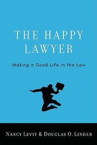 The Happy Lawyer: Making a Good Life in the Law - Nancy Levit,Douglas O. Linder - cover