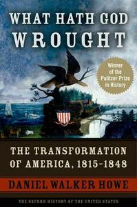 What Hath God Wrought: The Transformation of America, 1815-1848 - Daniel Walker Howe - cover