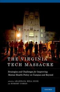 The Virginia Tech Massacre: Strategies and Challenges for Improving Mental Health Policy on Campus and Beyond - cover